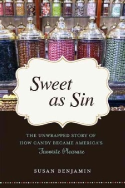 Sweet As Sin: The Unwrapped Story of How Candy Became America's Favorite Pleasure (Paperback)