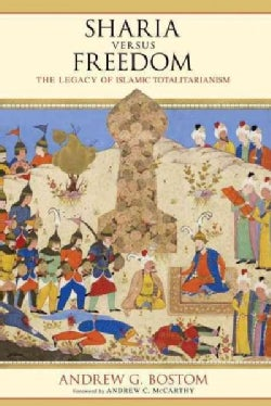 Sharia Versus Freedom: The Legacy of Islamic Totalitarianism (Paperback)