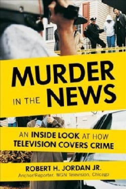 Murder in the News: An Inside Look at How Television Covers Crime (Hardcover)