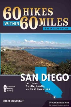 60 Hikes Within 60 Miles San Diego: Including North, South and East Counties (Paperback)