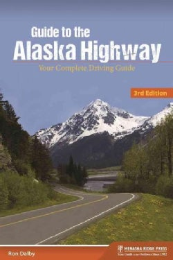 Guide to the Alaska Highway: Your Complete Driving Guide (Paperback)