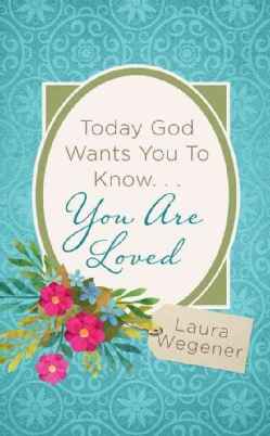 Today God Wants You to Know... You Are Loved (Paperback)