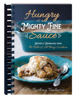 Hungry Is a Mighty Fine Sauce: Recipes & Ramblings from the Belle of All Things Southern (Paperback)