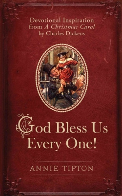 God Bless Us Every One!: Devotional Inspiration from a Christmas Carol by Charles Dickens (Hardcover)