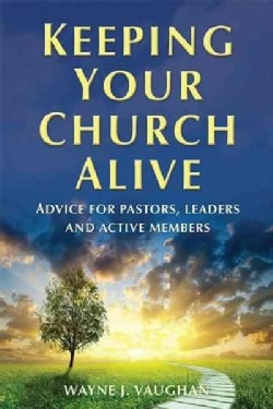 Keeping Your Church Alive: Advice for Pastors, Leaders and Active Members (Paperback)