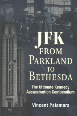 JFK - From Parkland to Bethesda: The Ultimate Kennedy Assassination Compendium (Paperback)