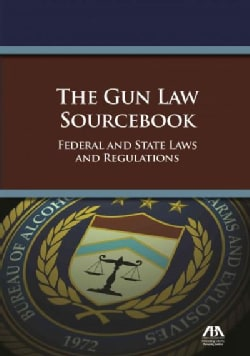 The Gun Law Sourcebook: Federal and State Laws and Regulations (Paperback)