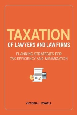 Taxation of Lawyers and Law Firms: Planning Strategies for Tax Efficiency and Minimization (Paperback)