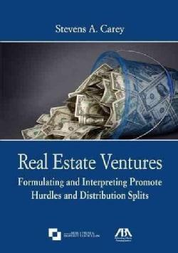 Real Estate Ventures: Formulating and Interpreting Promote Hurdles and Distribution Splits (Paperback)