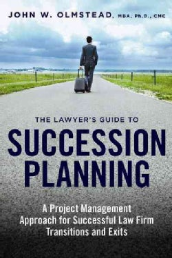 The Lawyer's Guide to Succession Planning: A Project Management Approach for Successful Law Firm Transitions and ... (Paperback)