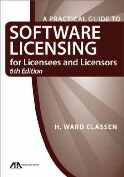 A Practical Guide to Software Licensing for Licensees and Licensors (Paperback)