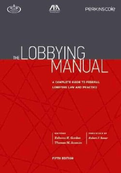 The Lobbying Manual: A Complete Guide to Federal Lobbying Law and Practice (Paperback)