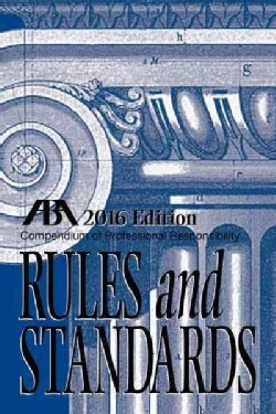 Compendium of Professional Responsibility Rules and Standards 2016 (Paperback)