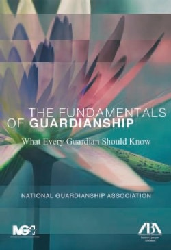 The Fundamentals of Guardianship: What Every Guardian Should Know (Paperback)