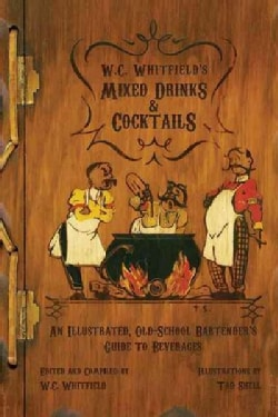 W. C. Whitfield's Mixed Drinks and Cocktails: An Illustrated, Old-school Bartender's Guide (Hardcover)