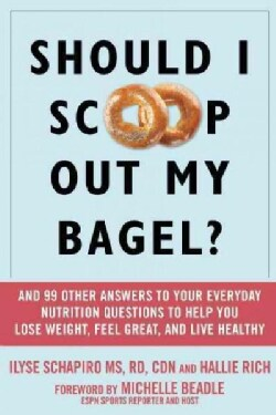 Should I Scoop Out My Bagel?: And 99 Other Answers to Your Everyday Nutrition Questions to Help You Lose Weight, ... (Paperback)
