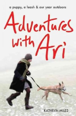 Adventures With Ari: A Puppy, a Leash & Our Year Outdoors (Paperback)