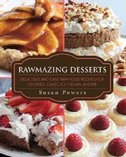 Rawmazing Desserts: Delicious and Easy Raw Food Recipes for Cookies, Cakes, Ice Cream, and Pie (Paperback)