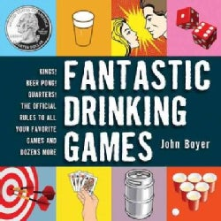 Fantastic Drinking Games: Kings! Beer Pong! Quarters! the Official Rules to All Your Favorite Games and Dozens More (Paperback)