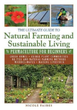 The Ultimate Guide to Natural Farming and Sustainable Living: Permaculture for Beginners (Paperback)