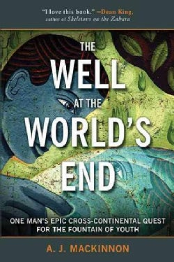 The Well at the World's End: One Man's Epic Cross-Continental Quest for the Fountain of Youth (Paperback)