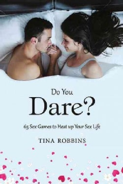 Do You Dare?: 65 Sex Games to Heat Up Your Sex Life (Hardcover)
