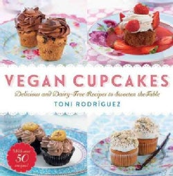 Vegan Cupcakes: Delicious and Dairy-Free Recipes to Sweeten the Table (Hardcover)