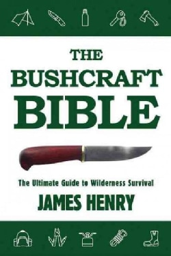The Bushcraft Bible: The Ultimate Guide to Wilderness Survival (Paperback)