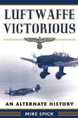 Luftwaffe Victorious: An Alternate History (Paperback)