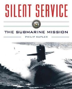 Silent Service: Submarine Warfare from World War II to the Present?an Illustrated and Oral History (Paperback)