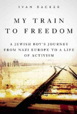 My Train to Freedom: A Jewish Boy's Journey from Nazi Europe to a Life of Activism (Hardcover)