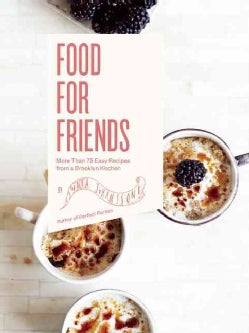 Food for Friends: More Than 75 Easy Recipes from a Brooklyn Kitchen (Hardcover)