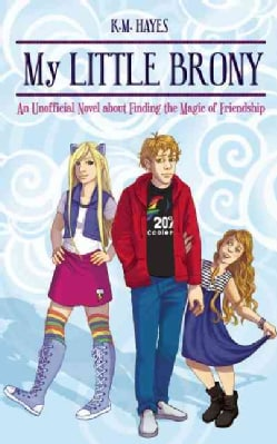 My Little Brony: An Unofficial Novel About Finding the Magic of Friendship (Paperback)