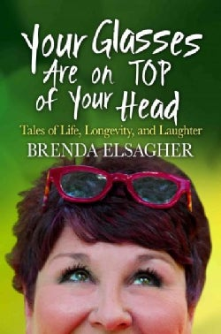 Your Glasses Are on Top of Your Head: Tales of Life, Longevity, and Laughter (Paperback)