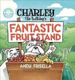 Charley the Bulldog's Fantastic Fruit Stand (Hardcover)