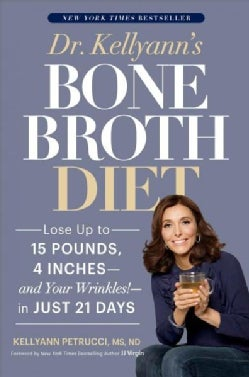 Dr. Kellyann's Bone Broth Diet: Lose Up to 15 Pounds, 4 Inches--and Your Wrinkles!--in Just 21 Days (Paperback)