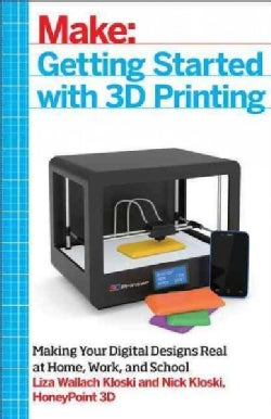 Getting Started With 3D Printing: A Hands-on Guide to the Hardware, Software, and Services Behind the New Manufac... (Paperback)