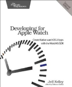 Developing for Apple Watch: Create Native WatchOS 2 Apps With the Watchkit SDK (Paperback)