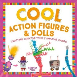 Cool Action Figures & Dolls: Crafting Creative Toys & Amazing Games (Hardcover)