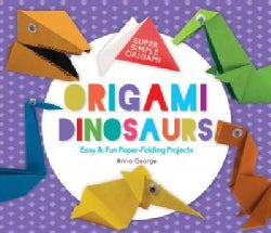 Origami Dinosaurs: Easy & Fun Paper-Folding Projects (Hardcover)