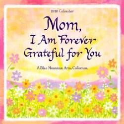 Mom, I Am Forever Grateful for You 2018 Calendar (Calendar)