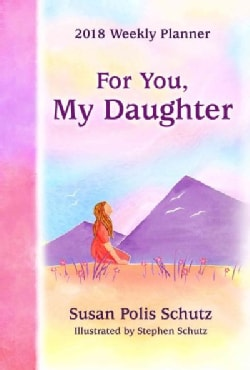 For You, My Daughter 2018 Weekly Planner (Calendar)