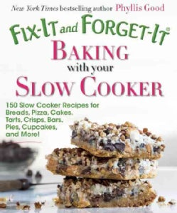 Fix-it and Forget-it Baking With Your Slow Cooker: 150 Slow Cooker Recipes for Breads, Pizza, Cakes, Tarts, Crisp... (Paperback)
