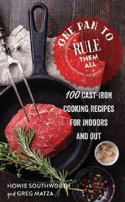 One Pan to Rule Them All: 100 Cast-Iron Skillet Recipes for Indoors and Out (Hardcover)