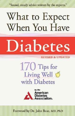What to Expect When You Have Diabetes: 170 Tips for Living Well With Diabetes (Paperback)