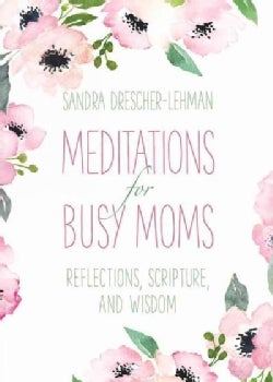 Meditations for Busy Moms: Reflections, Scripture, and Wisdom (Hardcover)