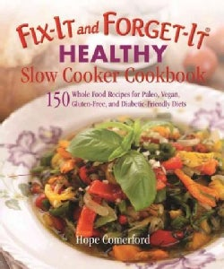 Fix-It and Forget-It Healthy Slow Cooker Cookbook: 150 Whole Food Recipes for Paleo, Vegan, Gluten-Free, and Diab... (Paperback)