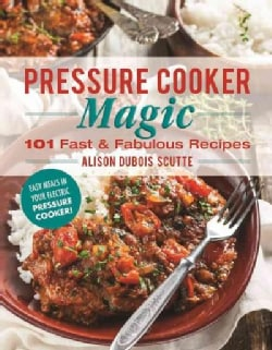 Pressure Cooker Magic: 101 Fast and Fabulous Recipes for Your Electric Pressure Cooker (Paperback)