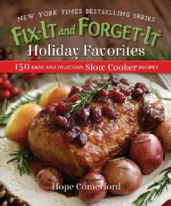 Fix-it and Forget-it Holiday Favorites: 150 Easy and Delicious Slow Cooker Recipes (Paperback)