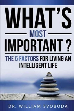 What's Most Important?: Priorities for Living an Intelligent Life (Paperback)